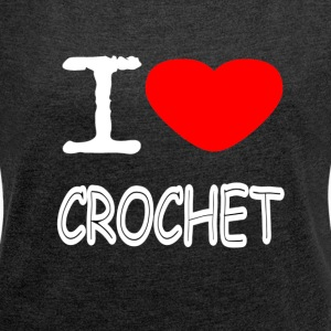 I LOVE CROCHET - Women's T-shirt with rolled up sleeves