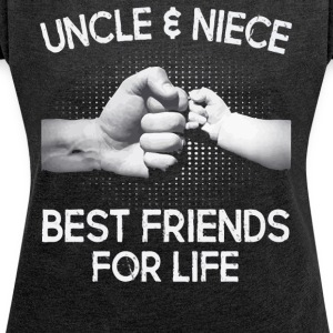 Uncle and Niece Best friends for life shirt - Women's T-shirt with rolled up sleeves