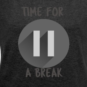 time for a break - Frauen T-Shirt mit gerollten Ärmeln
