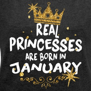 Real princesses are born in January! - Women's T-shirt with rolled up sleeves