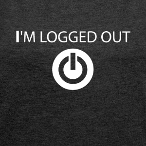 I log out of funny sayings - Women's T-shirt with rolled up sleeves