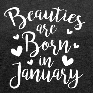 Beauties are born in january - Frauen T-Shirt mit gerollten Ärmeln