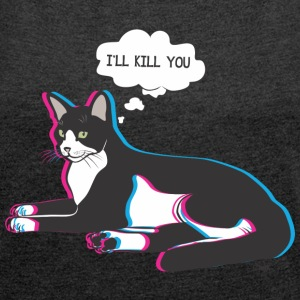 cat i'll kill you - Women's T-shirt with rolled up sleeves