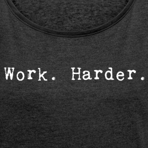 Work harder_white - Women's T-shirt with rolled up sleeves