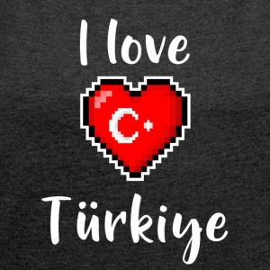 I love Türkiye - Women's T-shirt with rolled up sleeves