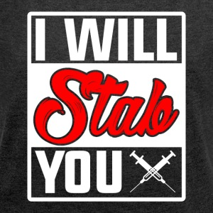 I'll stab you - Women's T-shirt with rolled up sleeves