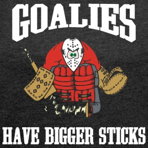 Hockey Goalies Have Big Sticks - Women's T-shirt with rolled up sleeves