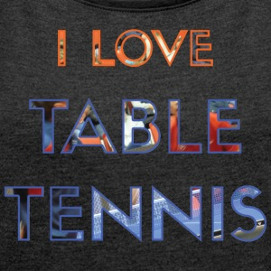 I LOVE TABLE TENNIS - T-skjorte med rulleermer for kvinner