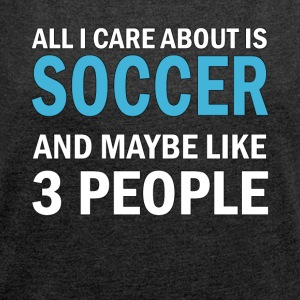 All I Care About is Soccer - T-shirt med upprullade ärmar dam
