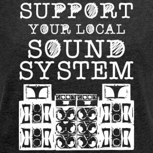 Support you local soundsystem - Women's T-shirt with rolled up sleeves