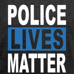 POLICE LIVES MATTER - Women's T-shirt with rolled up sleeves