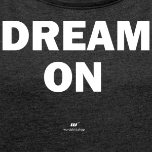 Dream on (white) - Women's T-shirt with rolled up sleeves