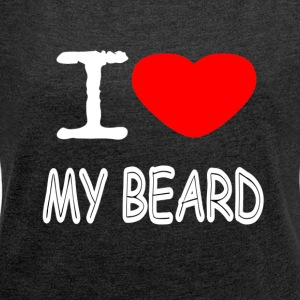 I LOVE MY BEARD - Women's T-shirt with rolled up sleeves