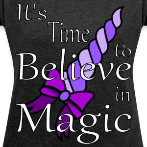 It's Time to Believe in Magic - Women's T-shirt with rolled up sleeves