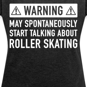 Funny Roller Skate Gift Idea - Women's T-shirt with rolled up sleeves