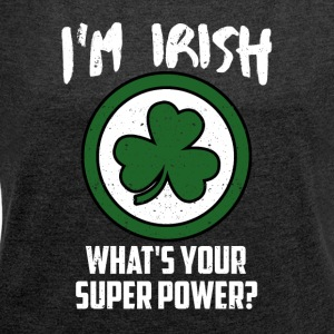 I AM IRE - WHAT IS YOUR SUPER POWER ?! - Women's T-shirt with rolled up sleeves