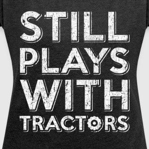 still playing with tractors. Order here. - Women's T-shirt with rolled up sleeves