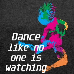 Dance as if no one you zusähe - Women's T-shirt with rolled up sleeves
