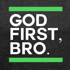 God First Bro - Believe - Frauen T-Shirt mit gerollten Ärmeln