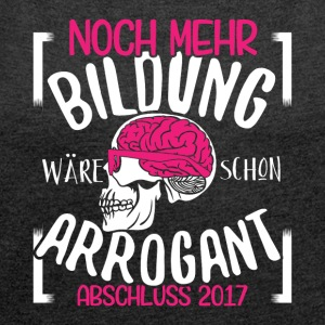 More education would be arrogant, the end of 2017 - Women's T-shirt with rolled up sleeves
