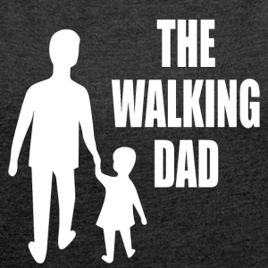 walking dad - Women's T-shirt with rolled up sleeves