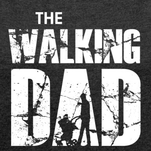 The Walking Dad - Women's T-shirt with rolled up sleeves