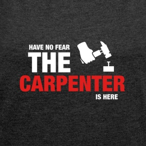 Have No Fear The Carpenter Is Here - Women's T-shirt with rolled up sleeves