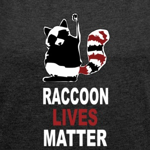 Raccoon Lives Matter - Women's T-shirt with rolled up sleeves