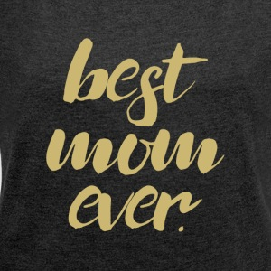 Best Mom Ever - Camiseta con manga enrollada mujer