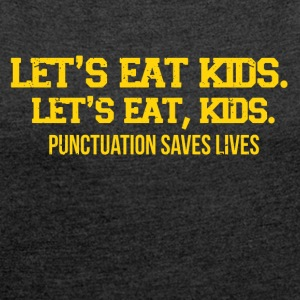 Punctuation marks can save lives funny sayings - Women's T-shirt with rolled up sleeves