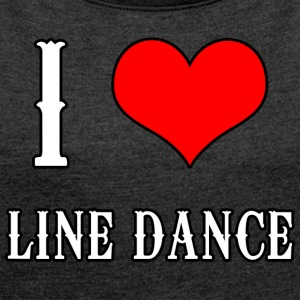 I Love Line Dance - Women's T-shirt with rolled up sleeves
