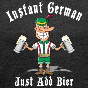 Instant German Just Add Bier Beer - Women's T-shirt with rolled up sleeves