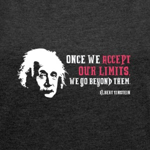 Albert Einstein Once We Accept Our Limits - T-shirt med upprullade ärmar dam