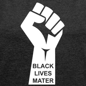 Black Lives Matter T-shirt - Civil Rights Raised - Women's T-shirt with rolled up sleeves