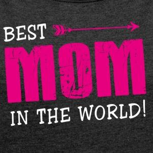 Mother's Day! Mum! Mother! Mum! Present! - Women's T-shirt with rolled up sleeves
