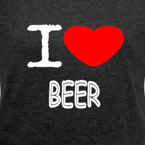 I LOVE BEER - Women's T-shirt with rolled up sleeves