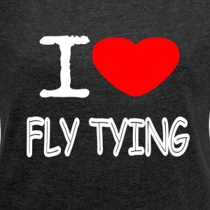 I LOVE FLY TYING - Women's T-shirt with rolled up sleeves