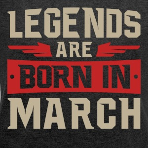 LEGENDS ARE BORN IN MARCH - Women's T-shirt with rolled up sleeves