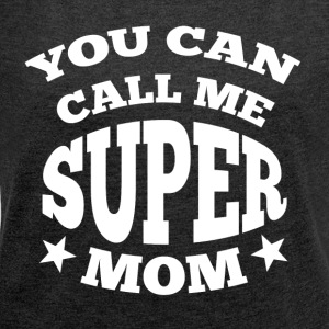 you can call me super mom - Frauen T-Shirt mit gerollten Ärmeln
