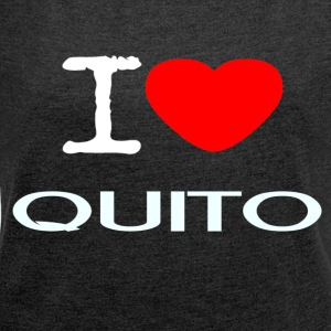I LOVE QUITO - Women's T-shirt with rolled up sleeves