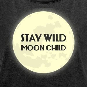 Hippie / Hippies: Stay Wild Moonchild - Women's T-shirt with rolled up sleeves