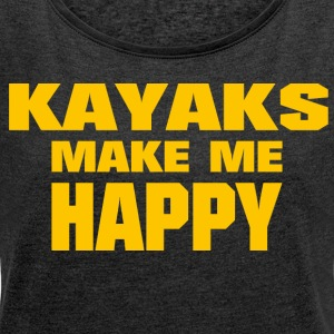 Kayaks Make Me Happy - Women's T-shirt with rolled up sleeves
