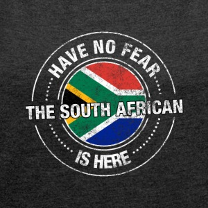 Have No Fear The South African Is Here Shirt - Women's T-shirt with rolled up sleeves