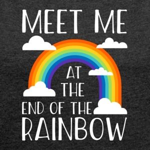 Meet me at the end of the rainbow - Women's T-shirt with rolled up sleeves