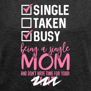 Busy Single Mom - Frauen T-Shirt mit gerollten Ärmeln