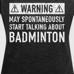 Badminton Original Gift: Order Here - Women's T-shirt with rolled up sleeves