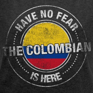 Have No Fear The Colombian Is Here - Women's T-shirt with rolled up sleeves