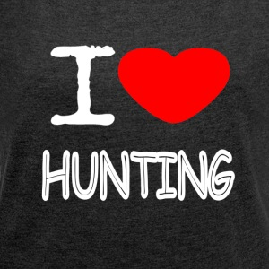 I LOVE HUNTING - Women's T-shirt with rolled up sleeves