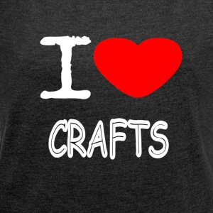 I LOVE CRAFTS - Women's T-shirt with rolled up sleeves
