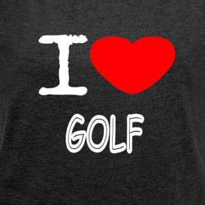 I LOVE GOLF - Women's T-shirt with rolled up sleeves